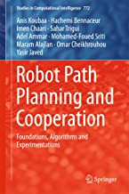 Robot Path Planning and Cooperation: Foundations, Algorithms and Experimentations (Studies in Computational Intelligence B...