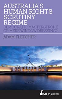 Australia's Human Rights Scrutiny Regime: Democratic Masterstroke or Mere Window Dressing?