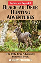 Blacktail Deer Hunting Adventures: The Only True Adventure Blacktail Book (Revised and Expanded)