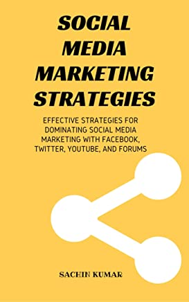 SOCIAL MEDIA MARKETING STRATEGIES: Effective Strategies For Dominating Social Media Marketing with Facebook, Twitter, YouTube, and Forums (English Edition)