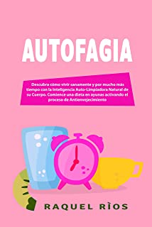 Autofagia: Descubra cómo vivir sanamente y por mucho más t