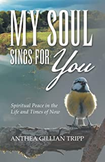My Soul Sings for You: Spiritual Peace in the Life and Times of Now