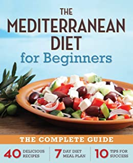 The Mediterranean Diet for Beginners: The Complete Guide - 40 Delicious Recipes, 7-Day Diet Meal Plan, and 10 Tips for Suc...