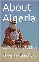 About Algeria / Algiers, Tlemçen, Constantine, Biskra, Timgad: (Illustrated Edition) (English Edition)
