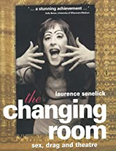The Changing Room : Sex, Drag and Theatre (Gender in Performance)