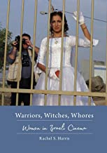 Warriors, Witches, Whores: Women in Israeli Cinema (Contemporary Approaches to Film and Media Series)
