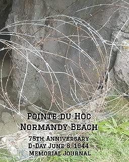 Pointe du Hoc Normandy Beach: 75th Anniversary D-Day, June 6, 1944 Memorial Journal (D-Day Journal)