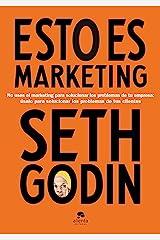 Esto es marketing: No uses el marketing para solucionar los problemas de tu empresa: úsalo para solucionar los problemas de tus clientes (Alienta) (Spanish Edition) Kindle Edition