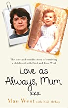 Love as Always, Mum xxx: The true and terrible story of surviving a childhood with Fred and Rose West (English Edition)