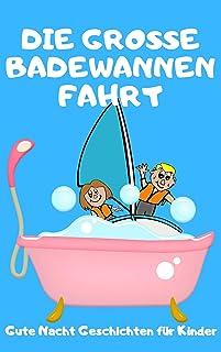 Die große Badewannenfahrt - eine schöne kurze Gute-Nacht Geschichte zum Einschlafen mit vielen Bildern für Kinder ab 2 Jah...