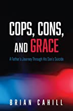Cops, Cons, and Grace: A Father's Journey Through His Son's Suicide
