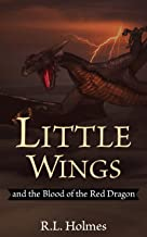 Little Wings: and the Blood of the Red Dragon
