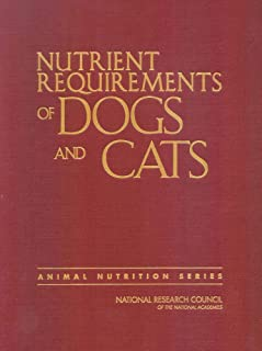 Nutrient Requirements of Dogs and Cats (Nutrient Requirements of Animals)