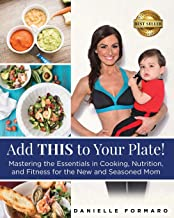 Add THIS to Your Plate!: Mastering the Essentials in Cooking, Nutrition, and Fitness for the New and Seasoned Mom