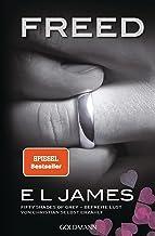 Freed - Fifty Shades of Grey. Befreite Lust von Christian selbst erzählt: Roman (Fifty Shades of Grey aus Christians Sicht...