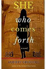 She Who Comes Forth: a novel Kindle Edition