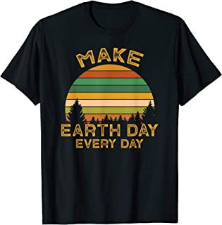 Earth Day Shirt Make Earth Day Everyday Vintage T Shirt