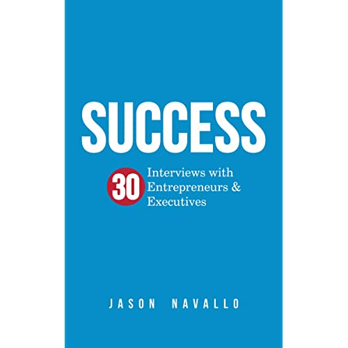 Success: 30 Interviews with Entrepreneurs & Executives