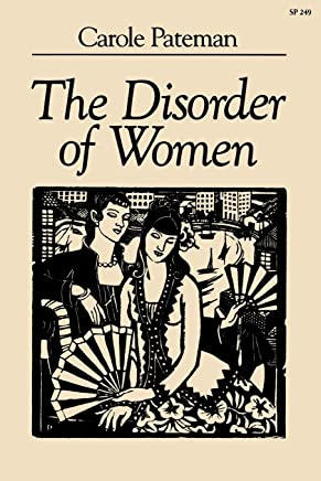 The Disorder of Women: Democracy Feminism and Political Theory