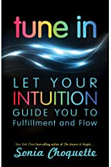 Tune In: Let Your Intuition Guide You to Fulfillment and Flow Kindle Edition