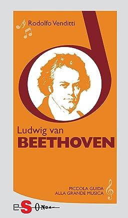 Piccola guida alla grande musica - Ludwig van Beethoven
