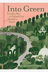 Into Green: Everyday Ways to Find and Lose Yourself in Nature Hardcover