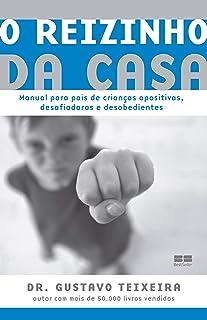 O reizinho da casa: Manual para crianças opositivas, desafiadoras e desobedientes