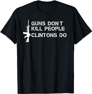 Guns Don't Kill People Clintons Do T-Shirt