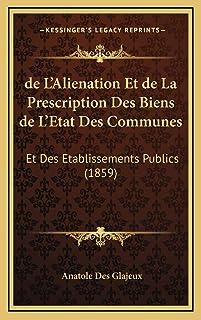 de L'Alienation Et de La Prescription Des Biens de L'Etat Des Communes: Et Des Etablissements Publics (1859)