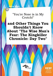 You're Nose Is in My Crotch! and Other Things You Shouldn't Know about the Wise Man's Fear: The Kingkiller Chronicle: Day Two