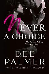 Never A Choice: A Choices Trilogy Novel (The Choices Trilogy Book 1) Kindle Edition