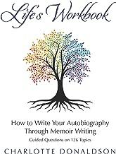 Life's Workbook: How To Write Your Autobiography Through Memoir Writing