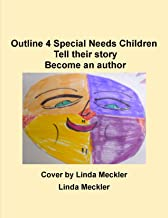 Outline 4 Special Needs Children: If you are an adult or able to write your own story of how hard and different your life was from others. This book will help you. (Outline Biography Series 2)