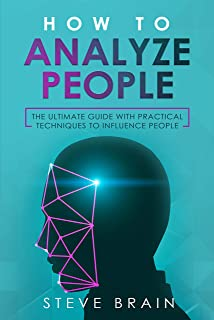HOW TO ANALYZE PEOPLE: The ultimate guide with Practical Techniques to Influence People