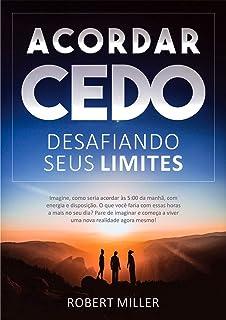 Acordar Cedo: Desafiando Seus Limites: Ensine seu corpo a desperte pela manhã, feliz, com energia e disposição. (para estu...