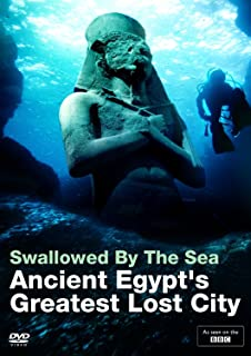 Swallowed by the Sea: Ancient Egypt s Greatest Lost City BBC British Museum- Sunken Cities