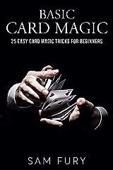 Basic Card Magic: 25 Easy Card Magic Tricks for Beginners (Close-up Magic) Kindle Edition