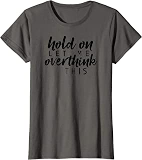 Womens Hold On Let Me Overthink This T-Shirt