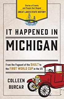 It Happened in Michigan: Stories of Events and People that Shaped Great Lakes State History