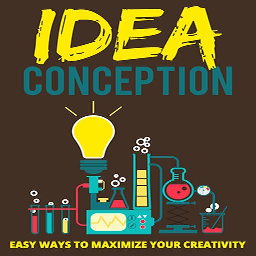 Creative Thinking : Idea Conception : Easy Ways to Maximize Your Creativity