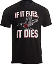 If it Flies, it Dies | Funny Duck Goose Grouse Bird Fowl Hunting Hunter T-Shirt