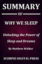 Summary Of Why We Sleep : Unlocking the Power of Sleep and Dreams By Matthew Walker