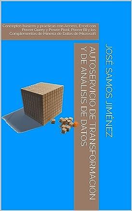 Autoservicio de Transformación y de Análisis de Datos: Conceptos básicos y prácticas con Access, Excel con Power Query y Power Pivot, Power BI y los Complementos ... de Datos de Microsoft (Spanish Edition)
