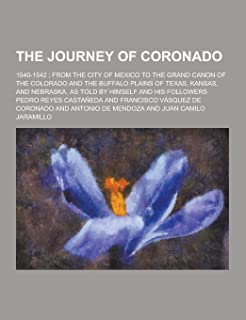 The Journey of Coronado; 1540-1542; From the City of Mexico to the Grand Canon of the Colorado and the Buffalo Plains of T...