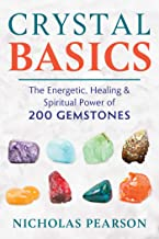 Crystal Basics: The Energetic, Healing, and Spiritual Power of 200 Gemstones (English Edition)