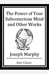 The Power of your Subconscious Mind and Other Works Kindle Edition