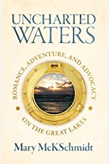 Uncharted Waters: Romance, Adventure, and Advocacy on the Great Lakes Kindle Edition