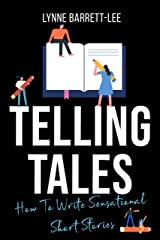 Telling Tales: How to write sensational short stories (Lynne Barrett-Lee Creative Writing Course Book 2) Kindle Edition