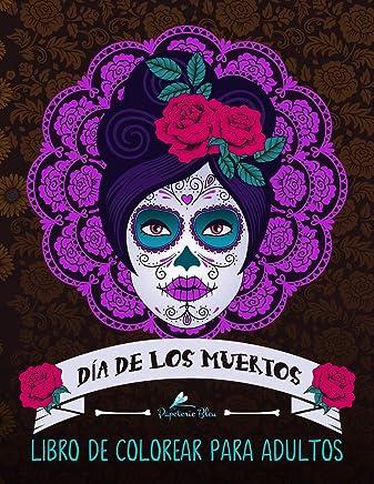 Dia De Los Muertos: Libro De Colorear Para Adultos: Calaveras de azúcar (Día