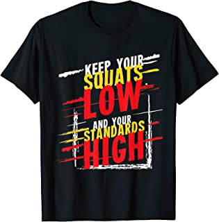 Keep your Squats low Standards high fitness gift T-Shirt